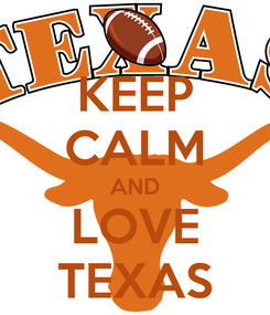 Poster: KEEP CALM AND LOVE TEXAS