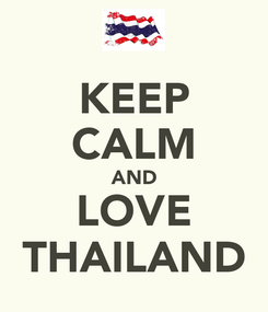 Poster: KEEP CALM AND LOVE THAILAND