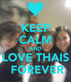Poster: KEEP CALM AND LOVE THAIS  FOREVER