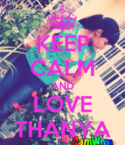 Poster: KEEP CALM AND LOVE THANYA