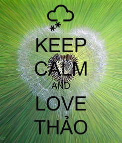 Poster: KEEP CALM AND LOVE THẢO