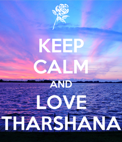 Poster: KEEP CALM AND LOVE THARSHANA