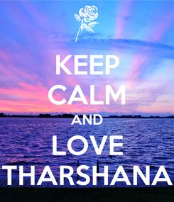 Poster: KEEP CALM AND LOVE THARSHANA