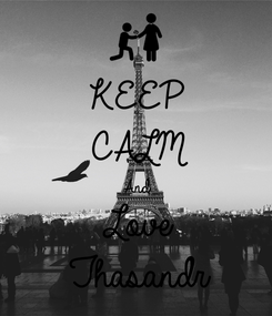 Poster: KEEP CALM And Love Thasandr