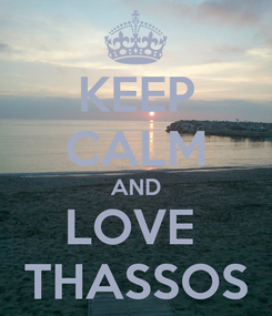 Poster: KEEP CALM AND LOVE  THASSOS