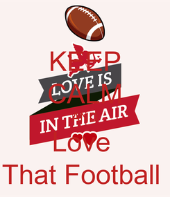 Poster: KEEP CALM AND Love  That Football