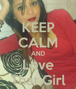 Poster: KEEP CALM AND Love That Girl