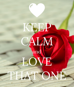 Poster: KEEP CALM and LOVE THAT ONE