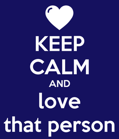 Poster: KEEP CALM AND love that person