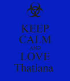 Poster: KEEP CALM AND LOVE Thatiana