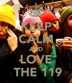 Poster: KEEP CALM AND LOVE  THE 119