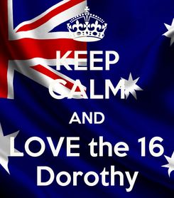 Poster: KEEP CALM AND LOVE the 16 Dorothy