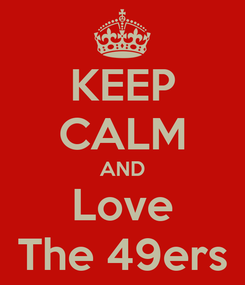 Poster: KEEP CALM AND Love The 49ers