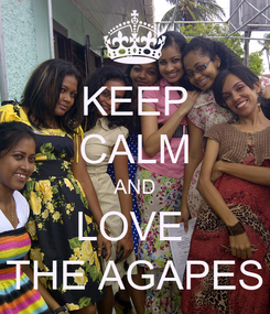Poster: KEEP CALM AND LOVE  THE AGAPES
