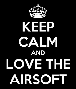 Poster: KEEP CALM AND LOVE THE AIRSOFT