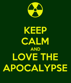 Poster: KEEP CALM AND LOVE THE APOCALYPSE