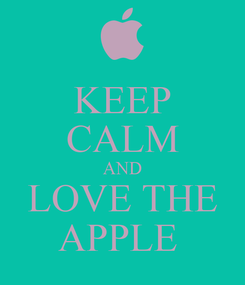 Poster: KEEP CALM AND LOVE THE APPLE