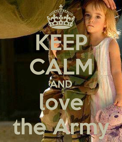 Poster: KEEP CALM AND love the Army