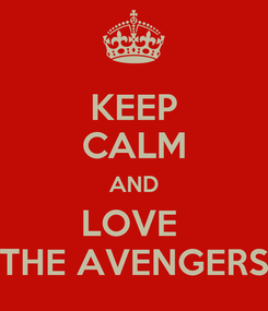 Poster: KEEP CALM AND LOVE  THE AVENGERS