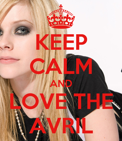 Poster: KEEP CALM AND LOVE THE AVRIL