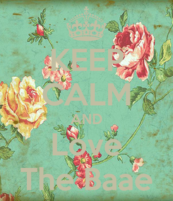 Poster: KEEP CALM AND Love The Baae
