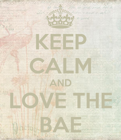 Poster: KEEP CALM AND LOVE THE BAE