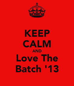 Poster: KEEP CALM AND Love The Batch '13