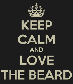 Poster: KEEP CALM AND LOVE THE BEARD