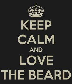 Poster: KEEP CALM AND LOVE THE BEARD