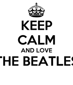 Poster: KEEP CALM AND LOVE THE BEATLES