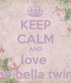 Poster: KEEP CALM AND love  the bella twins