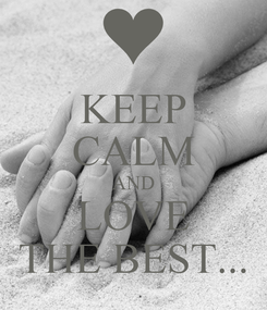 Poster: KEEP CALM AND LOVE THE BEST...