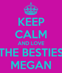 Poster: KEEP CALM AND LOVE THE BESTIES MEGAN