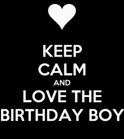 Poster: KEEP CALM AND LOVE THE BIRTHDAY BOY