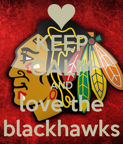 Poster: KEEP CALM AND love the blackhawks