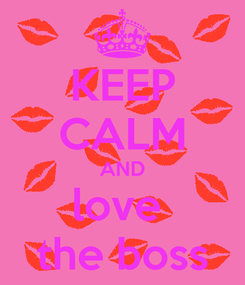 Poster: KEEP CALM AND love  the boss