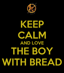 Poster: KEEP CALM AND LOVE THE BOY WITH BREAD
