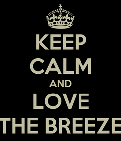 Poster: KEEP CALM AND LOVE THE BREEZE