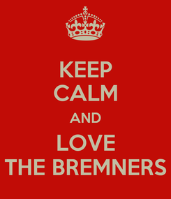 Poster: KEEP CALM AND LOVE THE BREMNERS