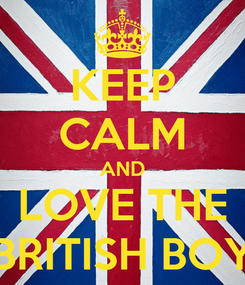 Poster: KEEP CALM AND LOVE THE BRITISH BOY
