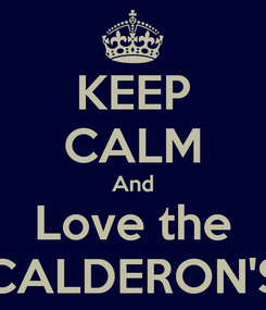 Poster: KEEP CALM And Love the CALDERON'S