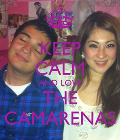 Poster: KEEP CALM AND LOVE THE CAMARENAS