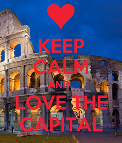 Poster: KEEP CALM AND.. LOVE THE CAPITAL