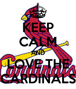 Poster: KEEP CALM AND LOVE THE CARDINALS