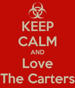 Poster: KEEP CALM AND Love The Carters