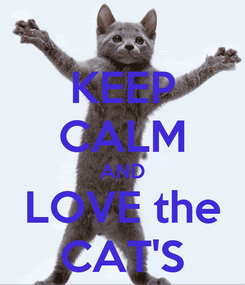 Poster: KEEP CALM AND LOVE the CAT'S