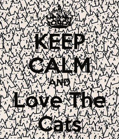 Poster: KEEP CALM AND Love The Cats