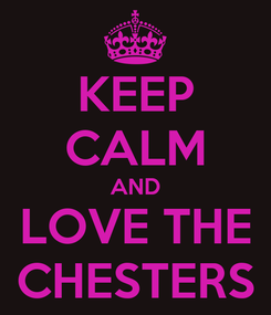 Poster: KEEP CALM AND LOVE THE CHESTERS