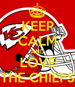 Poster: KEEP CALM AND LOVE THE CHIEFS