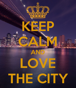 Poster: KEEP CALM AND LOVE THE CITY